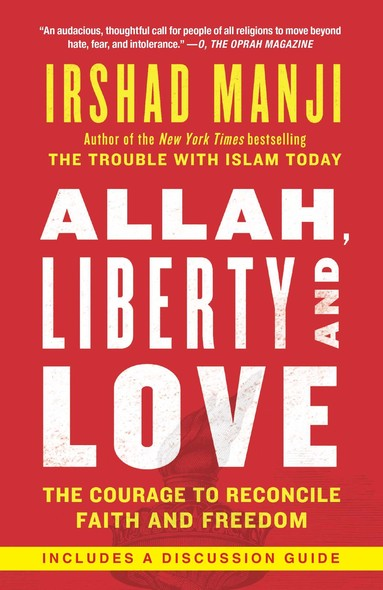 Allah, Liberty and Love : The Courage to Reconcile Faith and Freedom