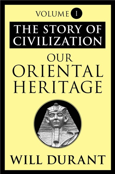 Our Oriental Heritage : The Story of Civilization, Volume I