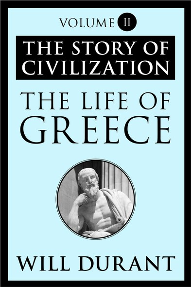 The Life of Greece : The Story of Civilization, Volume II
