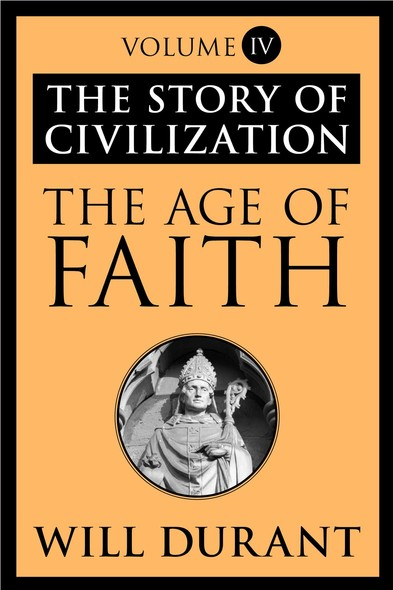 The Age of Faith : The Story of Civilization, Volume IV