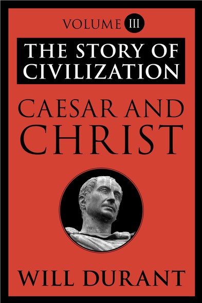 Caesar and Christ : The Story of Civilization, Volume III