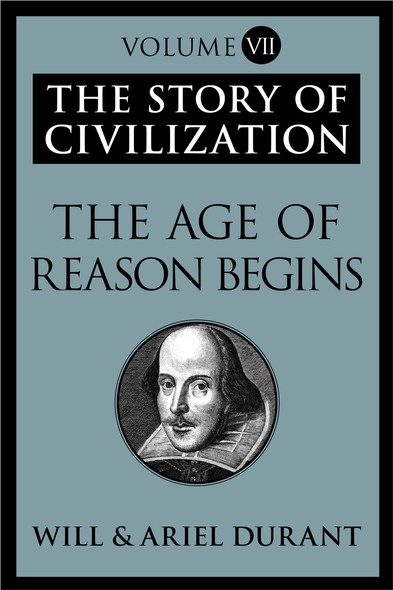 The Age of Reason Begins : The Story of Civilization, Volume VII