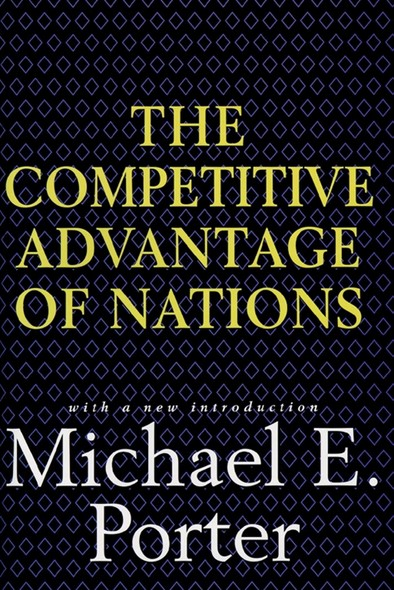 Competitive Advantage of Nations : Creating and Sustaining Superior Performance