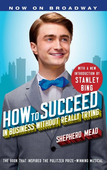 How to Succeed in Business Without Really Trying : With a New Introduction by Stanley Bing