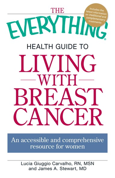 The Everything Health Guide to Living with Breast Cancer : An accessible and comprehensive resource for women