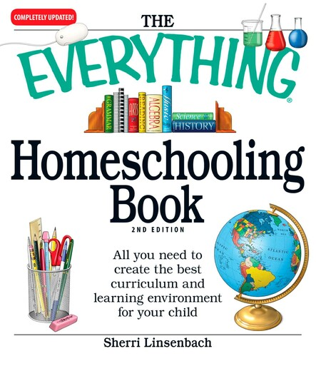 The Everything Homeschooling Book : All you need to create the best curriculum  and learning environment for your child