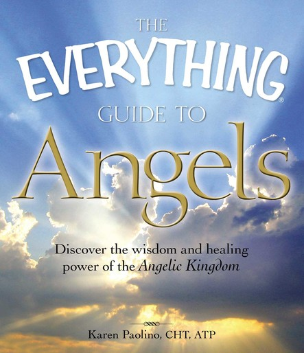 The Everything Guide to Angels : Discover the wisdom and healing power of the Angelic Kingdom