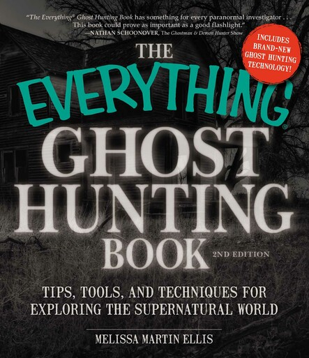 The Everything Ghost Hunting Book : Tips, tools, and techniques for exploring the supernatural world
