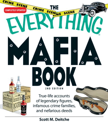 The Everything Mafia Book : True-life accounts of legendary figures, infamous crime families, and nefarious deeds
