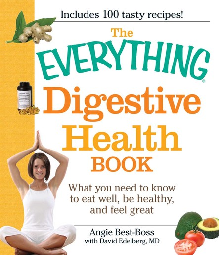 The Everything Digestive Health Book : What you need to know to eat well, be healthy, and feel great