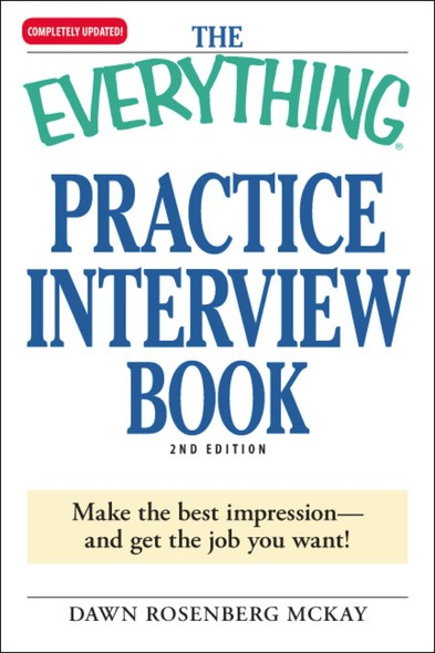 The Everything Practice Interview Book : Make the best impression - and get the job you want!