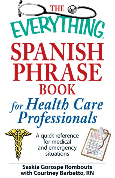 The Everything Spanish Phrase Book for Health Care Professionals : A quick reference for medical and emergency situations