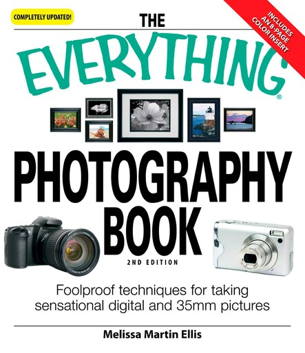 The Everything Photography Book : Foolproof techniques for taking sensational digital and 35mm pictures