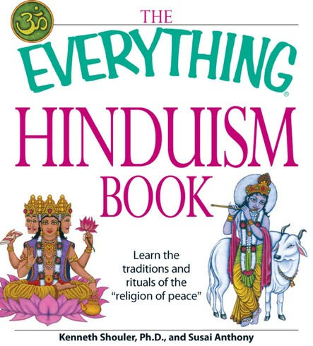 """The Everything Hinduism Book : Learn the traditions and rituals of the """"religion of peace"""""""