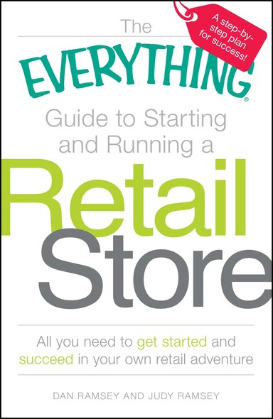 The Everything Guide to Starting and Running a Retail Store : All you need to get started and succeed in your own retail adventure