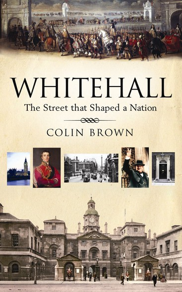 Whitehall : The Street that Shaped a Nation
