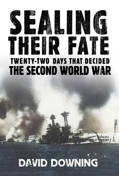 Sealing Their Fate : 22 Days That Decided the Second World War