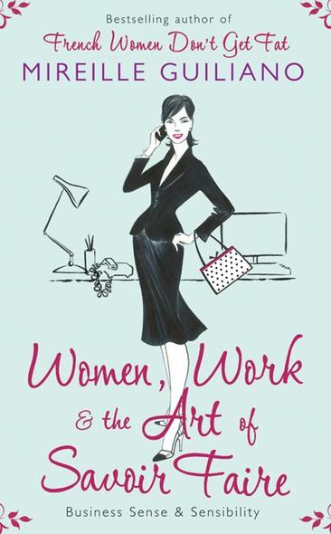 Women, Work, and the Art of Savoir Faire : Business Sense & Sensibility