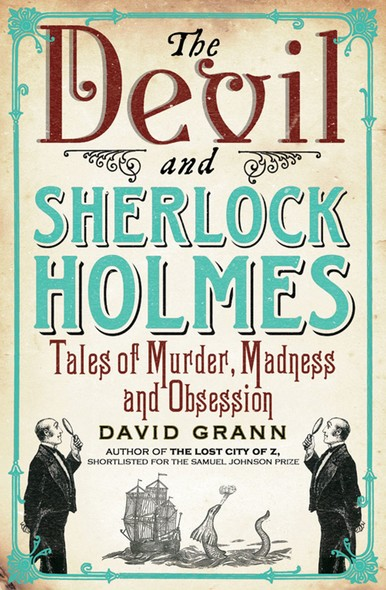 The Devil and Sherlock Holmes : Tales of Murder, Madness and Obsession