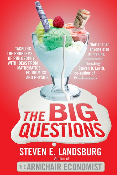 The Big Questions : Tackling the Problems of Philosophy with Ideas from Mathematics, Economics and Physics