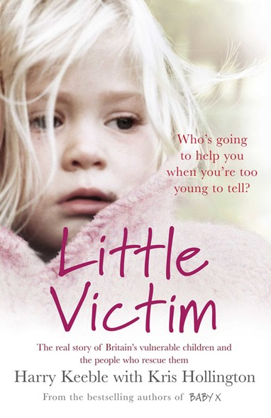 Little Victim : The real story of Britain's vulnerable children and the people who rescue them