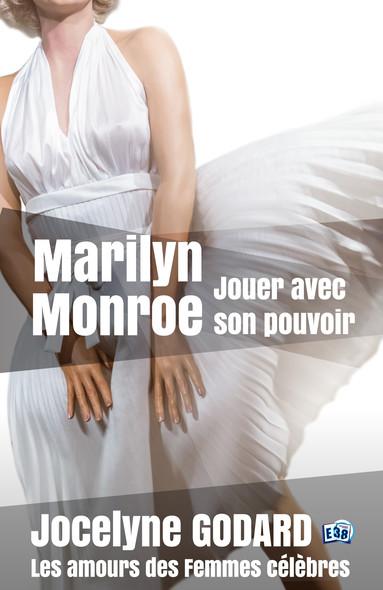 Marilyn Monroe, jouer avec son pouvoir : Les Amours des femmes célèbres