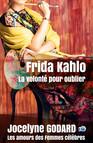 Frida Kahlo, la volonté pour oublier : Les Amours des femmes célèbres