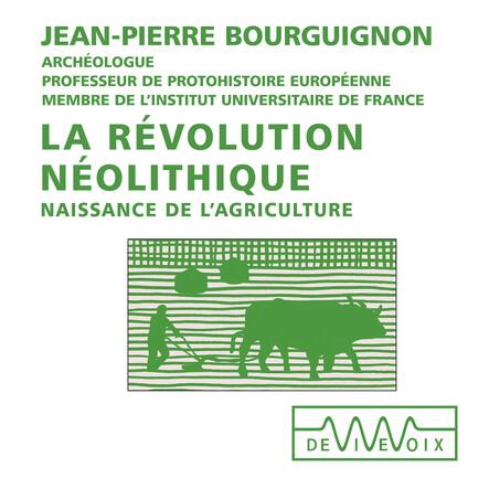 La révolution néolithique. Naissance de l'agriculture