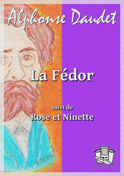 La Fédor : suivi de : Rose et Ninette