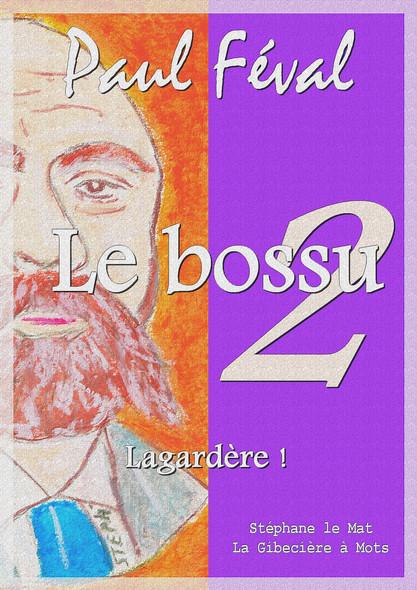 Le bossu - Lagardère ! : Tome II