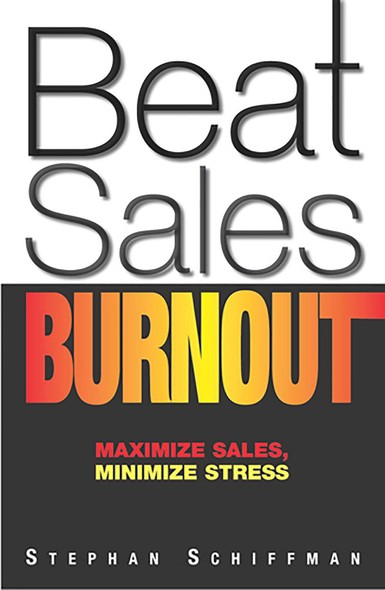 Beat Sales Burnout : Maximize Sales, Minimize Stress