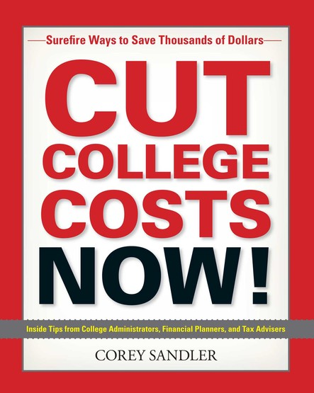 Cut College Costs Now! : Surefire Ways to Save Thousands of Dollars