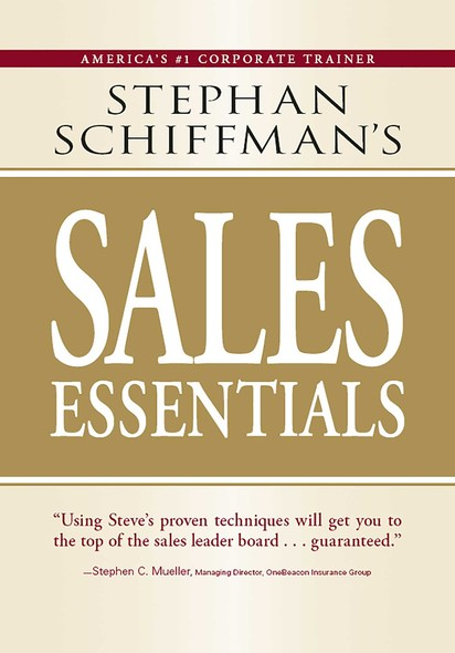 Stephan Schiffman's Sales Essentials : All You Need to Know to Be a Successful Salesperson-From Cold Calling and Prospecting with E-Mail to Increasing the Buy and Closing