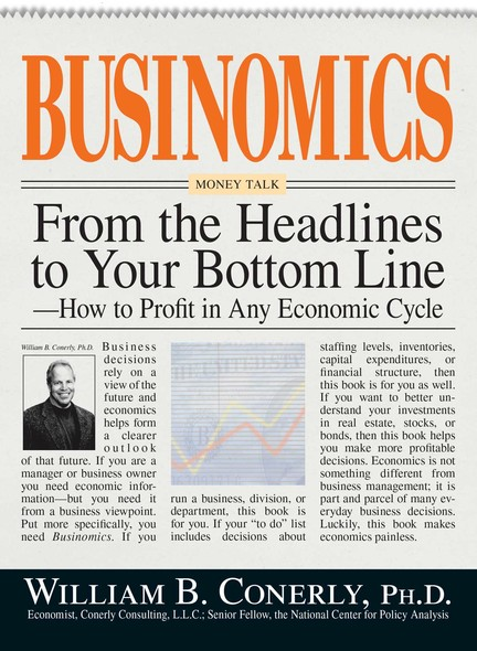 Businomics From The Headlines To Your Bottom Line : How to Profit in Any Economic Cycle