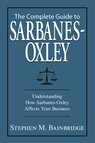 The Complete Guide To Sarbanes-Oxley : Understanding How Sarbanes-Oxley Affects Your Business
