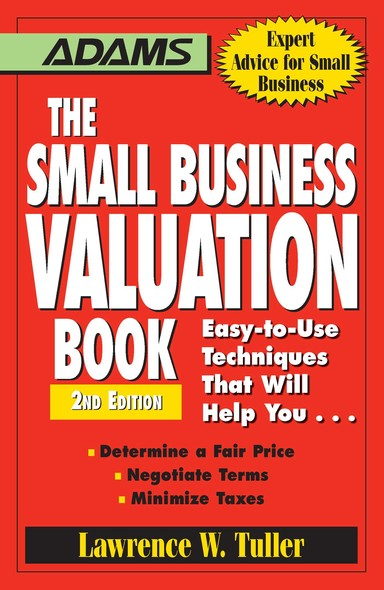 The Small Business Valuation Book : Easy-to-Use Techniques That Will Help You… Determine a fair price, Negotiate Terms, Minimize taxes