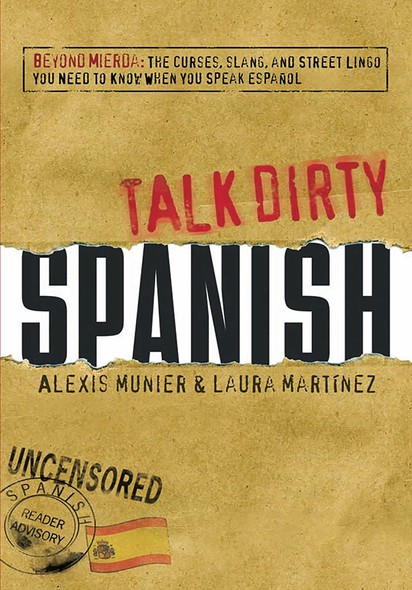 Talk Dirty Spanish : Beyond Mierda:  The curses, slang, and street lingo you need to Know when you speak espanol