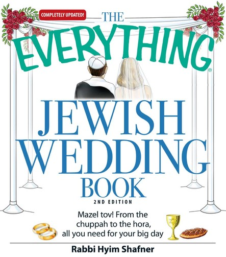 The Everything Jewish Wedding Book : Mazel tov! From the chuppah to the hora, all you need for your big day