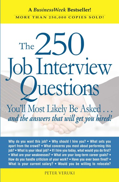 The 250 Job Interview Questions : You'll Most Likely Be Asked...and the Answers That Will Get You Hired!