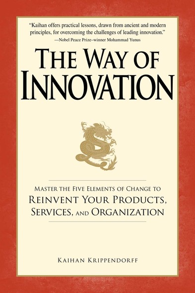 The Way of Innovation : Master the Five Elements of Change to Reinvent Your Products, Services, and Organization