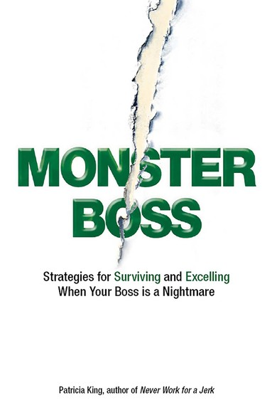 Monster Boss : Strategies for Surviving and Excelling When Your Boss is a Nightmare