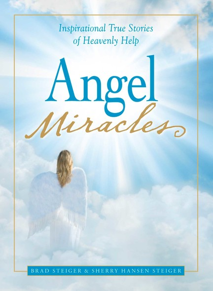 Angel Miracles : Inspirational True Stories of Heavenly Help
