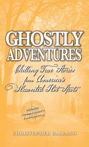 Ghostly Adventures : Chilling True Stories from America's Haunted Hot Spots