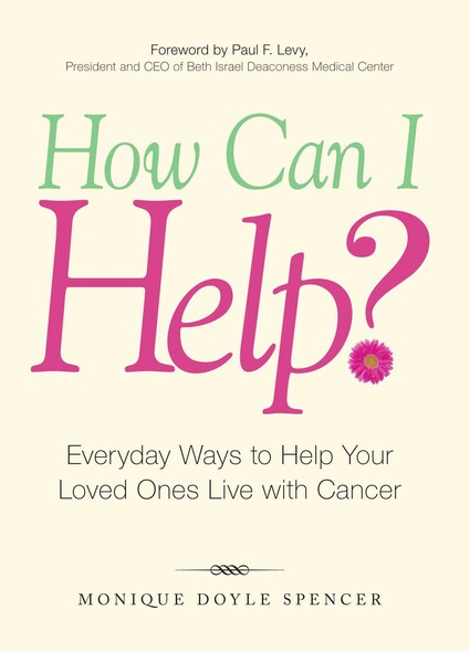 How Can I Help? : Everyday Ways to Help Your Loved Ones Live with Cancer