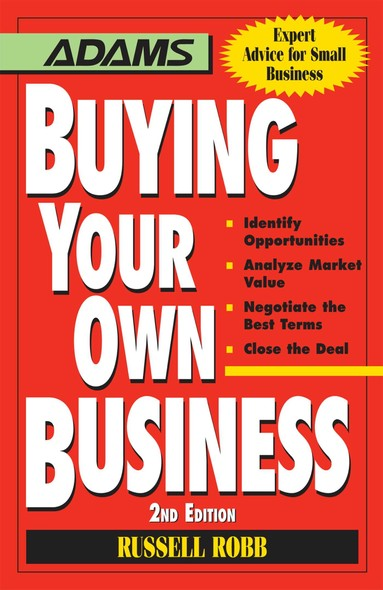 Buying Your Own Business : Bullets: * Identify Opportunities, * Analyze True Value, * Negotiate the Best Terms, * Close the Deal