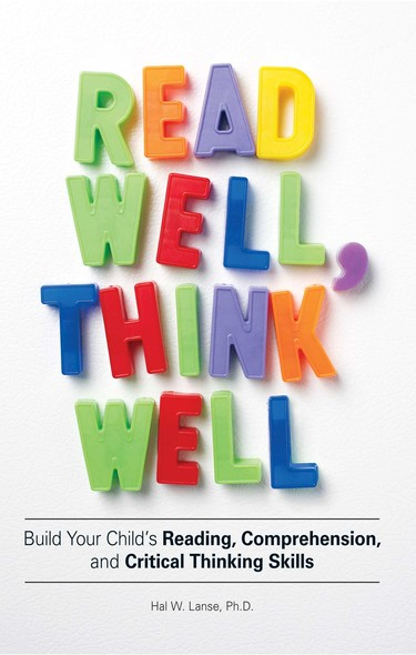 Read Well, Think Well : Build Your Child's Reading, Comprehension, and Critical Thinking Skills