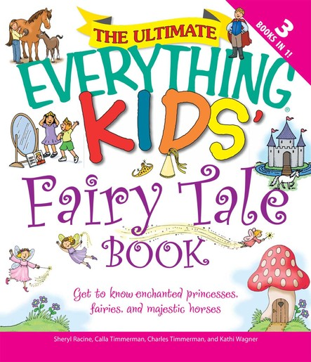 The Ultimate Everything Kids' Fairy Tale Book : Get to know enchanted princesses, fairies, and majestic horses