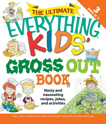 The Ultimate Everything Kids' Gross Out Book : Nasty and nauseating recipes, jokes and activitites