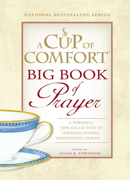A Cup of Comfort BIG Book of Prayer : A Powerful New Collection of Inspiring Stories, Meditation, Prayers…