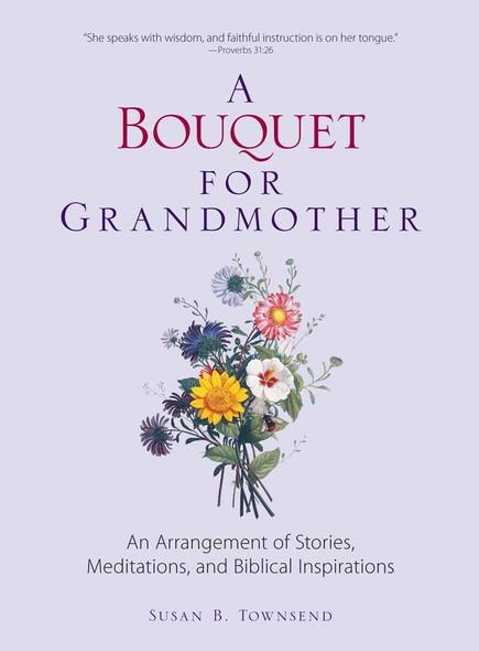 A Bouquet for Grandmother : An Arrangement of Stories, Meditations, and Biblical Inspirations